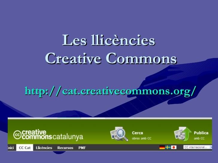 Les llicències  Creative Commons http :// cat.creativecommons.org /
