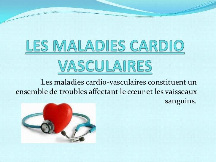 Les maladies cardio-vasculaires constituent unensemble de troubles affectant le cœur et les vaisseaux                     ...