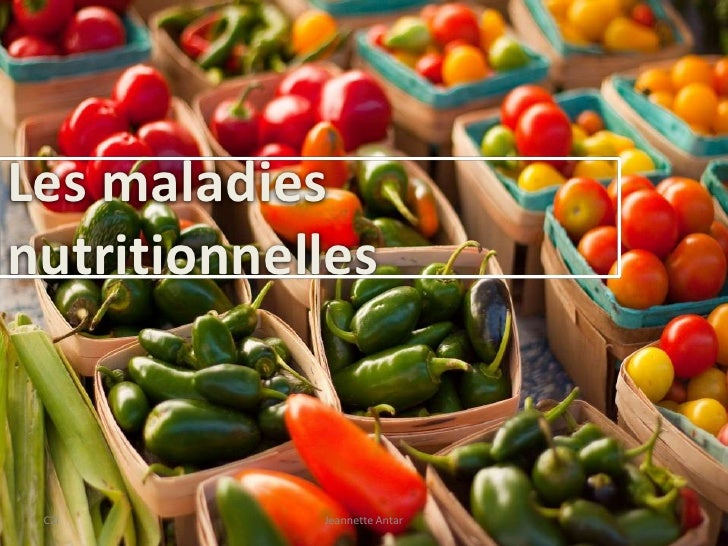 C2i<br />Jeannette Antar<br />Les maladies nutritionnelles<br />