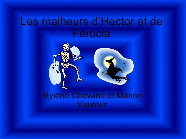 Les malheurs d'Hector et de Férocia Mylène Chevarie et Manon Vautour