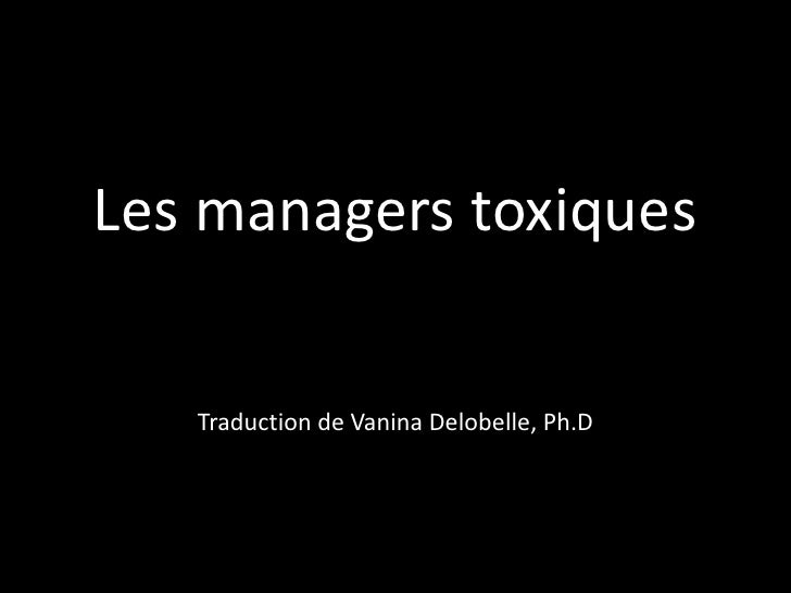 Les managers toxiquesTraduction de VaninaDelobelle, Ph.D<br />