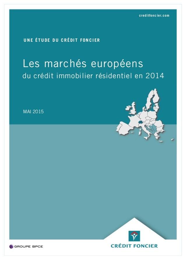 .creditfoncier.com Les marchés européens du crédit immobilier résidentiel en 2014 UNE ÉTUDE DU CRÉDIT FONCIER MAI 2015