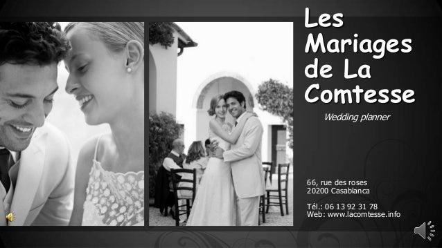 Les Mariages de La Comtesse Wedding planner 66, rue des roses 20200 Casablanca Tél.: 06 13 92 31 78 Web: www.lacomtesse.in...