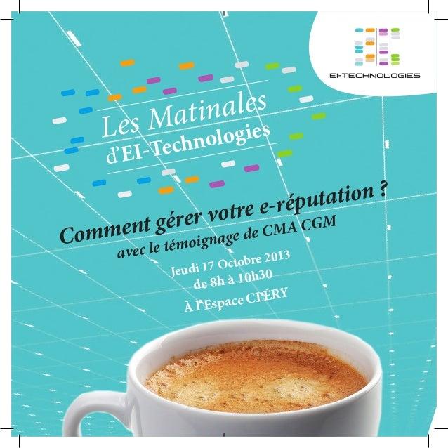 Comment gérer votre e-réputation ? avec le témoignage de CMA CGM Jeudi 17 Octobre 2013 de 8h à 10h30 À l'Espace CLÉRY Les ...