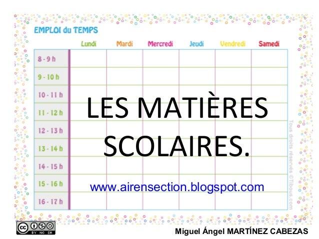 LES MATIÈRES SCOLAIRES. www.airensection.blogspot.com  Miguel Ángel MARTÍNEZ CABEZAS