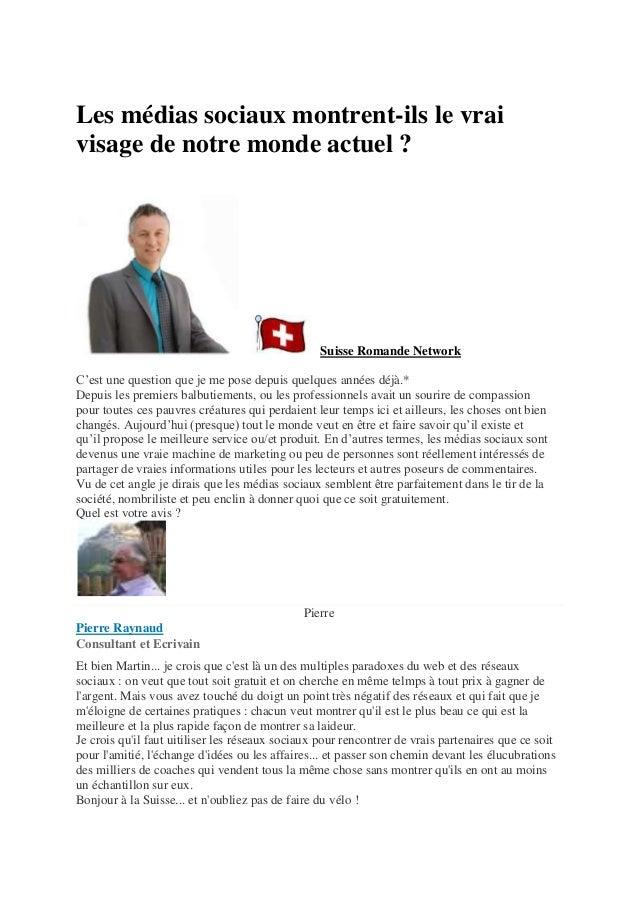 Les médias sociaux montrent-ils le vrai visage de notre monde actuel ?  Suisse Romande Network C'est une question que je m...