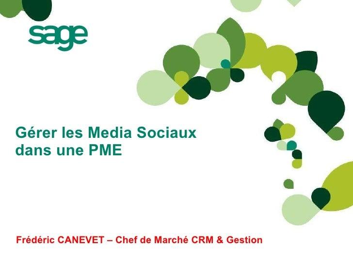 Gérer les Media Sociaux dans une PME Frédéric CANEVET – Chef de Marché CRM & Gestion