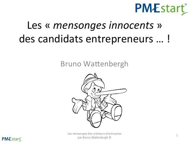 Les  «  mensonges  innocents  »     des  candidats  entrepreneurs  …  !     Bruno  Wa5enbergh  ...
