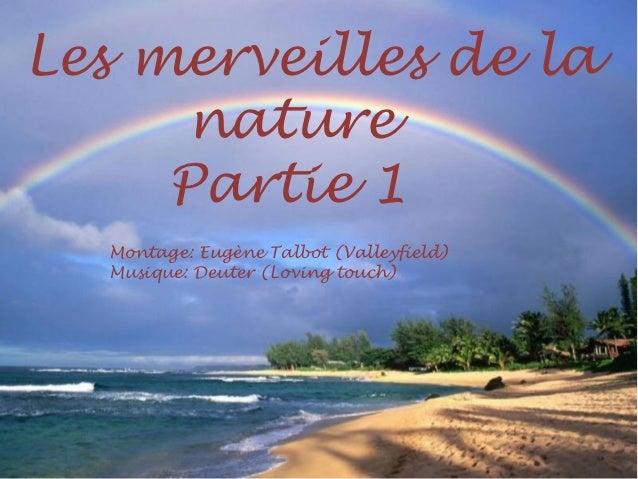 Les merveilles de la     nature     Partie 1  Montage: Eugène Talbot (Valleyfield)  Musique: Deuter (Loving touch)