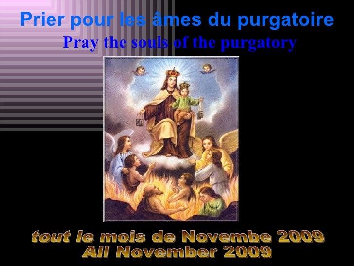 Prier pour les âmes du purgatoire   Pray  the souls of the purgatory tout le mois de Novembe 2009 All November 2009