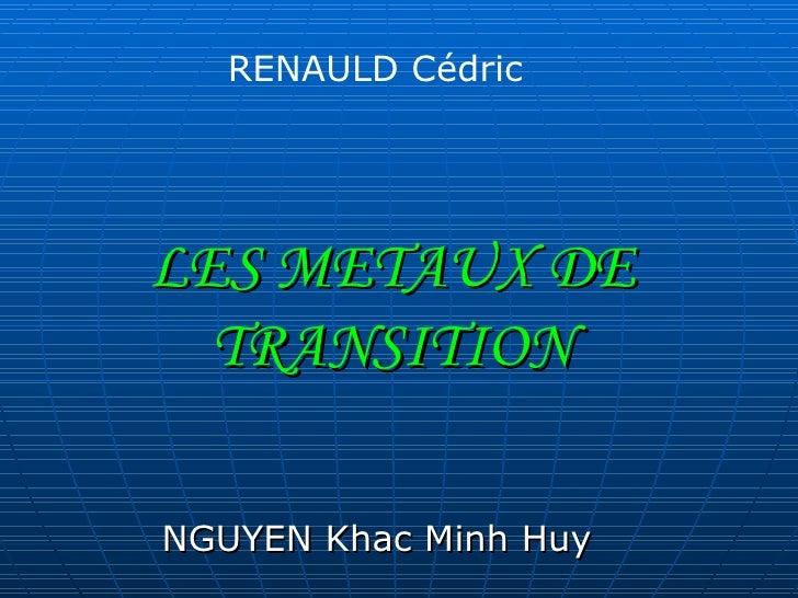 LES   METAUX   DE   TRANSITION NGUYEN Khac Minh Huy RENAULD Cédric