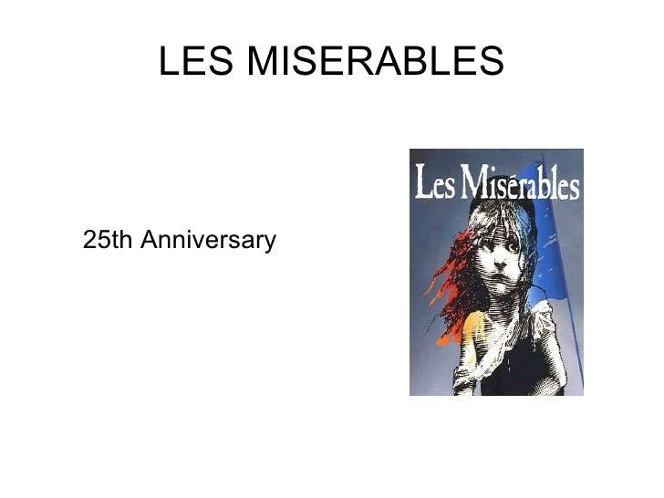 LES MISERABLES <ul><li>25th Anniversary </li></ul>