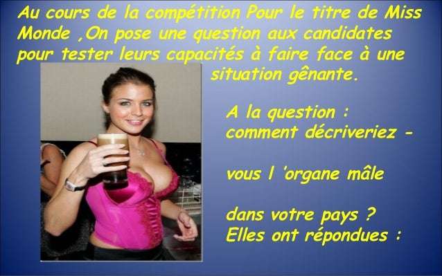 Au cours de la compétition Pour le titre de MissMonde ,On pose une question aux candidatespour tester leurs capacités à fa...