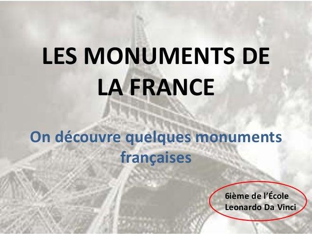 LES MONUMENTS DE LA FRANCE On découvre quelques monuments françaises 6ième de l'École Leonardo Da Vinci