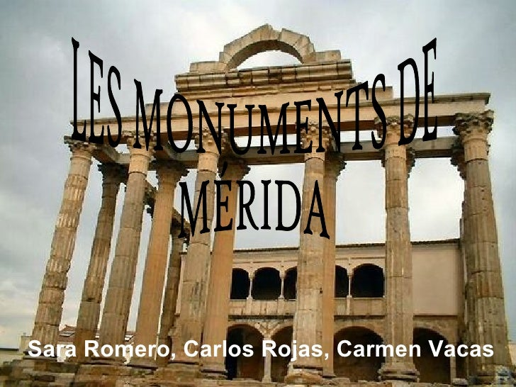 LES MONUMENTS DE  MÉRIDA Sara Romero, Carlos Rojas, Carmen Vacas