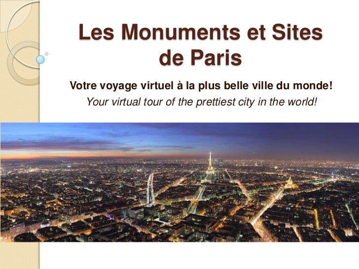 Les Monuments et Sites        de ParisVotre voyage virtuel à la plus belle ville du monde!   Your virtual tour of the pret...
