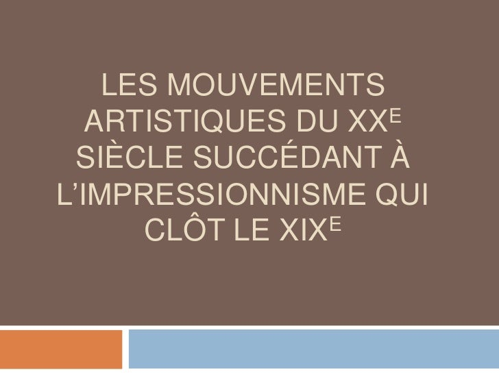 Les mouvements artistiques du XXe siècle succédant à l'impressionnisme qui clôt le XIXe<br />