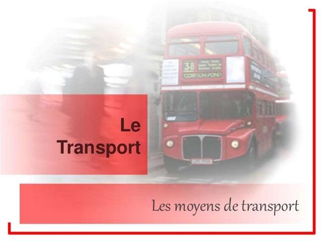 Le  Transport  Les moyens de transport