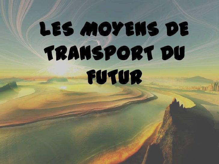 LES MOYENS DETRANSPORT DU    FUTUR