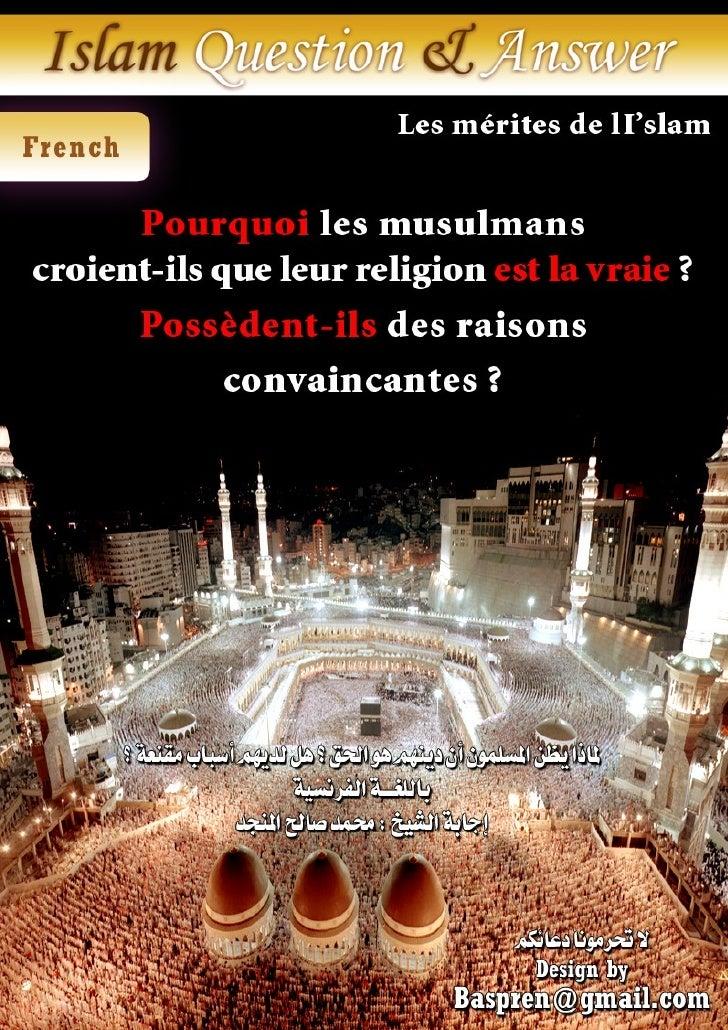 Les mérites de l'Islam Pourquoi les musulmans croient-ils que leur religion est la vraie ? Possèdent-ils des raisons conva...