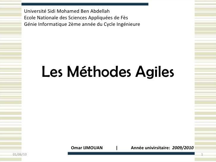 Les Méthodes Agiles Université  Sidi Mohamed Ben Abdellah  Ecole Nationale des Sciences Appliquées de Fès Génie Informatiq...