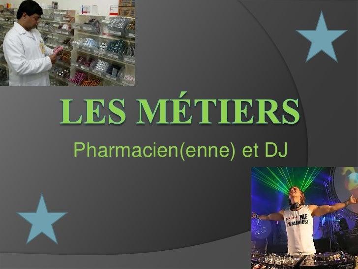 LesMÉtiers<br />Pharmacien(enne) et DJ<br />