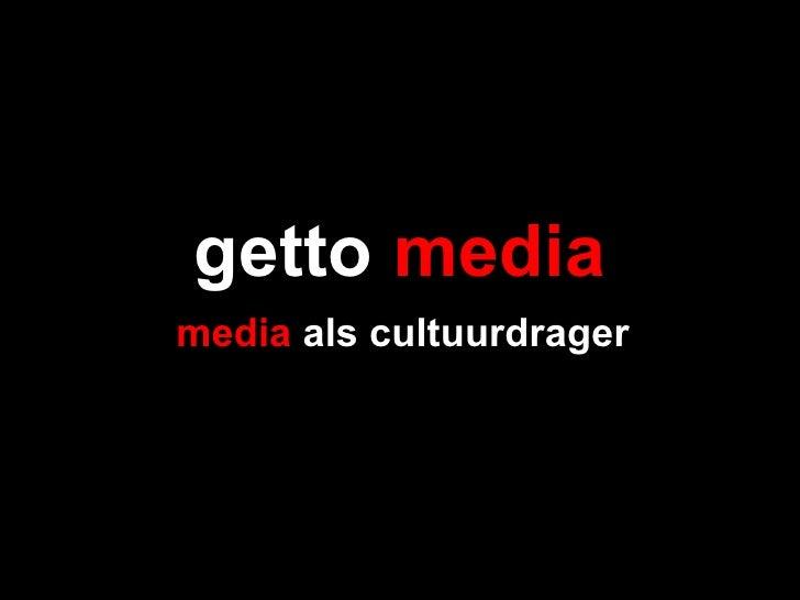 getto  media media  als cultuurdrager