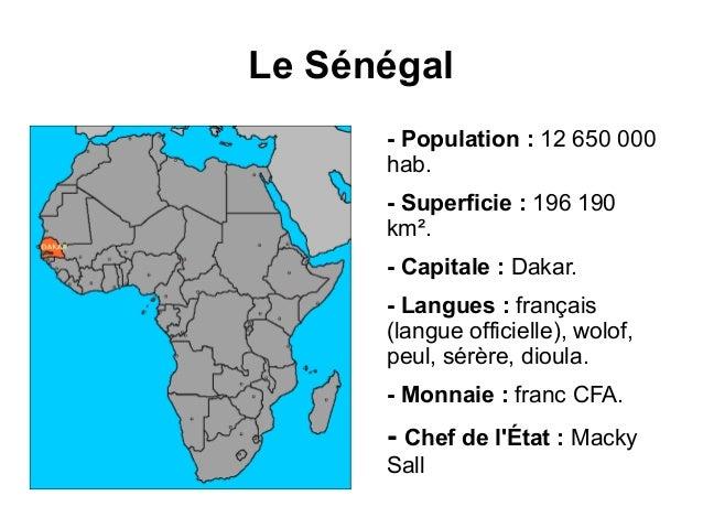 Le Sénégal      - Population : 12 650 000      hab.      - Superficie : 196 190      km².      - Capitale : Dakar.      - ...