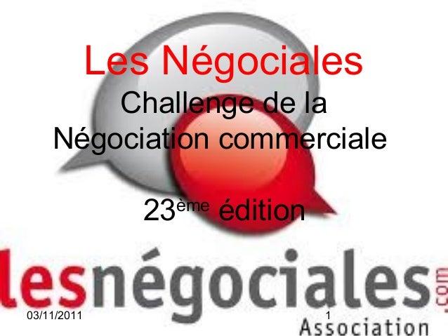 03/11/2011 1 Les Négociales Challenge de la Négociation commerciale 23ème édition