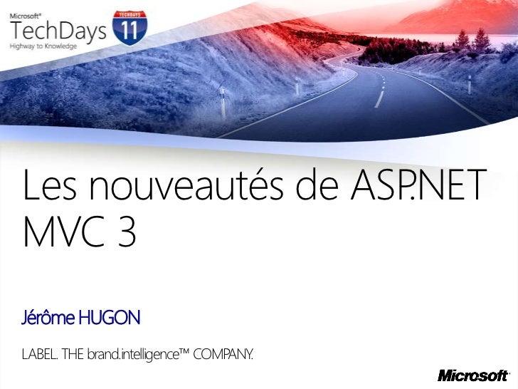 Jérôme HUGON<br />LABEL. THE brand.intelligence™ COMPANY.<br />Les nouveautés de ASP.NET MVC 3<br />