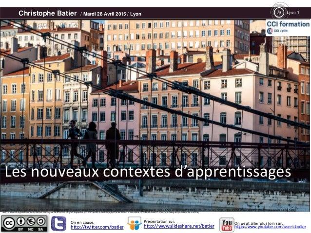 Christophe Batier / Mardi 28 Avril 2015 / Lyon Les nouveaux contextes d'apprentissages http://twitter.com/batier http://ww...