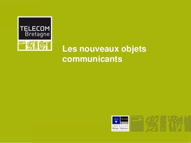Les nouveaux objets              communicantsInstitut Mines-Télécom