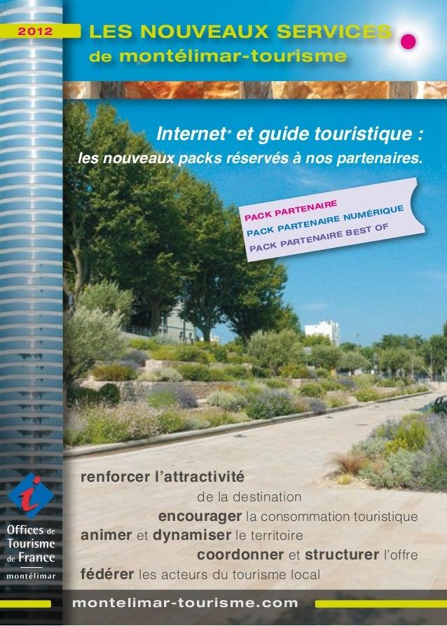 2012  LES NOUVEAUX SERVICES de montélimar-tourisme  Internet* et guide touristique :  les nouveaux packs réservés à nos pa...