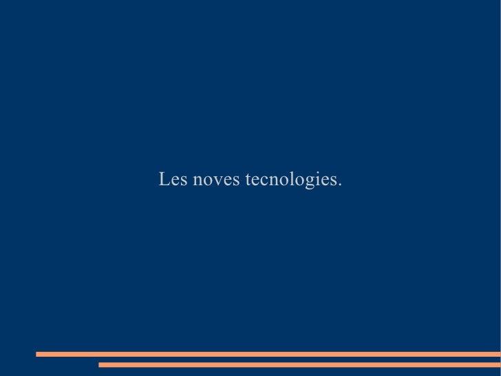 Les noves tecnologies.