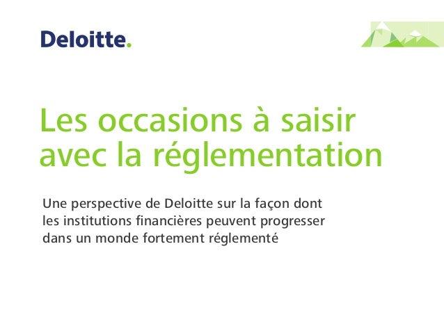 Une perspective de Deloitte sur la façon dont les institutions financières peuvent progresser dans un monde fortement régle...
