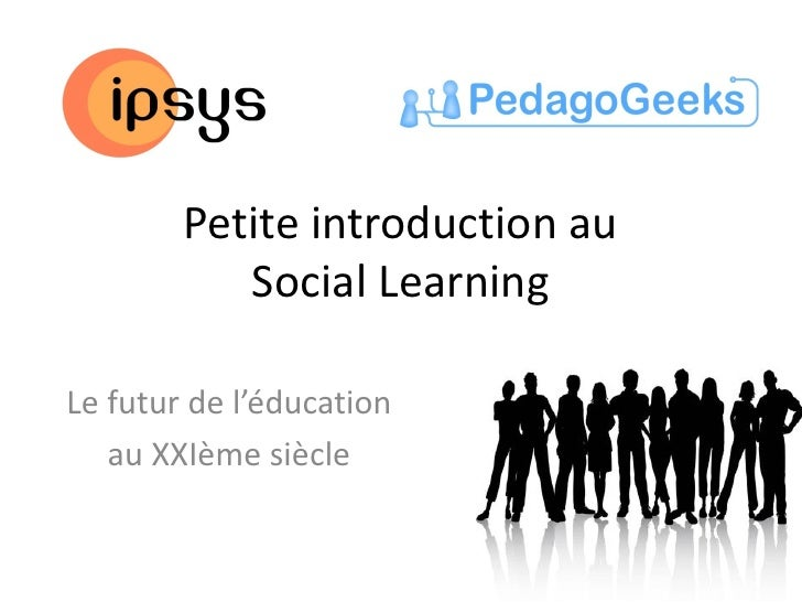 Petite introduction au           Social LearningLe futur de l'éducation   au XXIème siècle