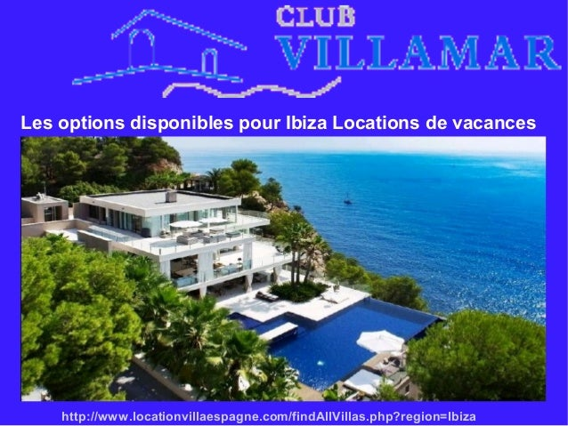 Les options disponibles pour Ibiza Locations de vacances http://www.locationvillaespagne.com/findAllVillas.php?region=Ibiza