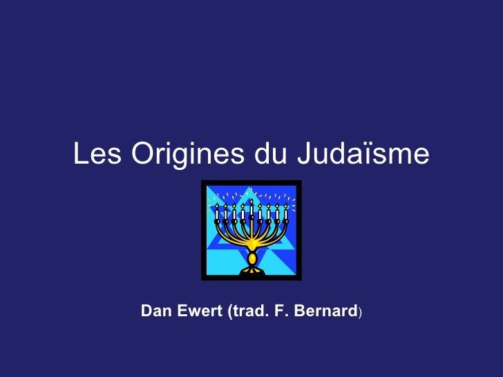 Les Origines du Judaïsme Dan Ewert (trad. F. Bernard )