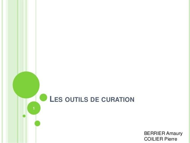 LES OUTILS DE CURATION  BERRIER Amaury  COILIER Pierre  1