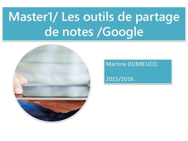 Master1/ Les outils de partage de notes /Google Martine DUBREUCQ 2015/2016.