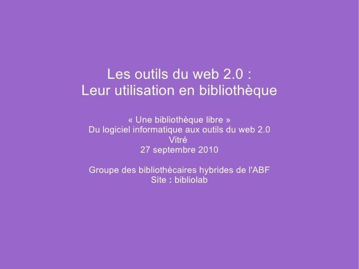Les outils du web 2.0 : Leur utilisation en bibliothèque «Une bibliothèque libre» Du logiciel informatique aux outils du...