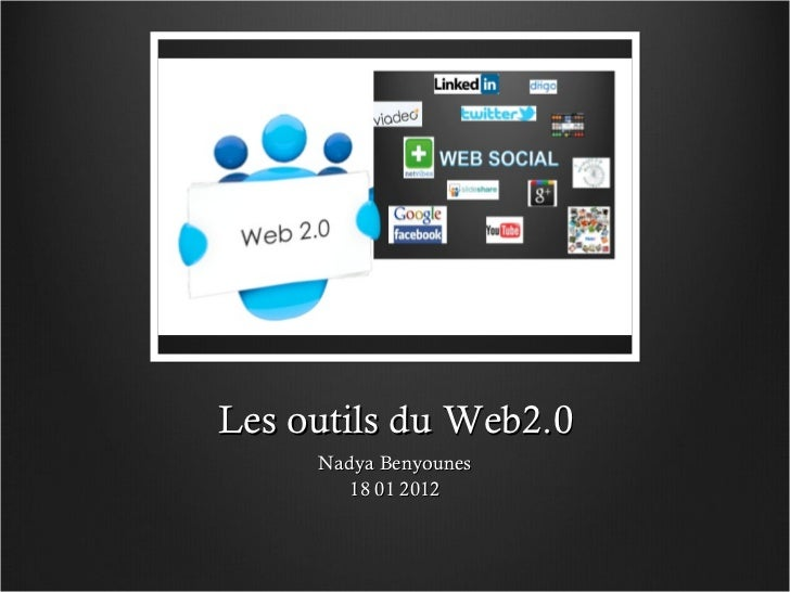 Les outils du Web2.0 <ul><li>Nadya Benyounes </li></ul><ul><li>18 01 2012 </li></ul>