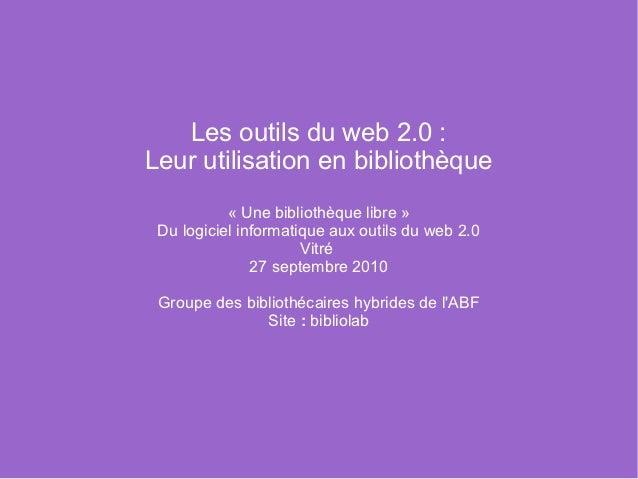 Les outils du web 2.0 :Leur utilisation en bibliothèque           « Une bibliothèque libre » Du logiciel informatique aux ...