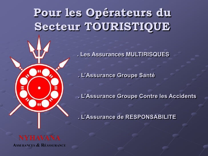Pour les Opérateurs duSecteur TOURISTIQUE      . Les Assurances MULTIRISQUES       . L'Assurance Groupe Santé       . L'As...