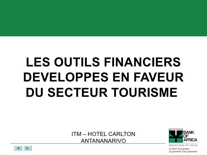 LES OUTILS FINANCIERSDEVELOPPES EN FAVEURDU SECTEUR TOURISME      ITM – HOTEL CARLTON         ANTANANARIVO