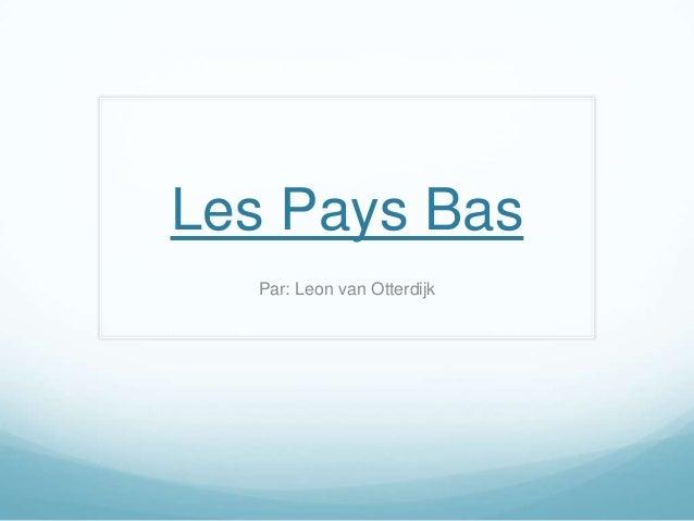Les Pays Bas  Par: Leon van Otterdijk