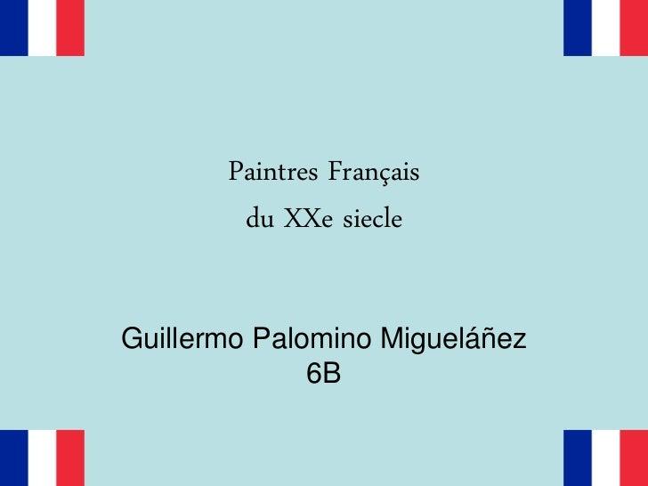 Paintres Français        du XXe siecleGuillermo Palomino Migueláñez              6B