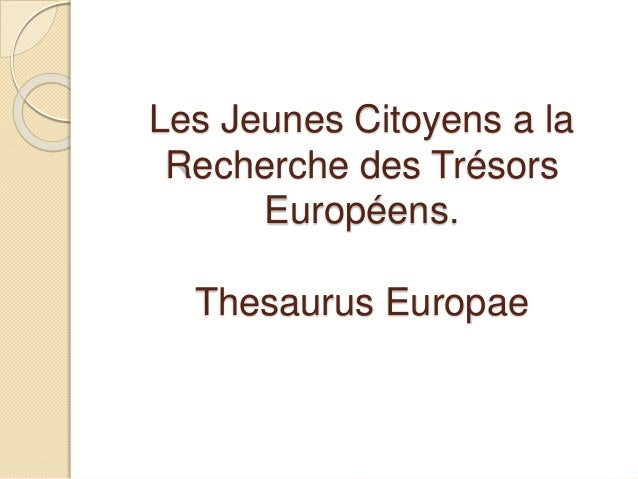 Les Jeunes Citoyens a la  Recherche des Trésors  Européens.  Thesaurus Europae