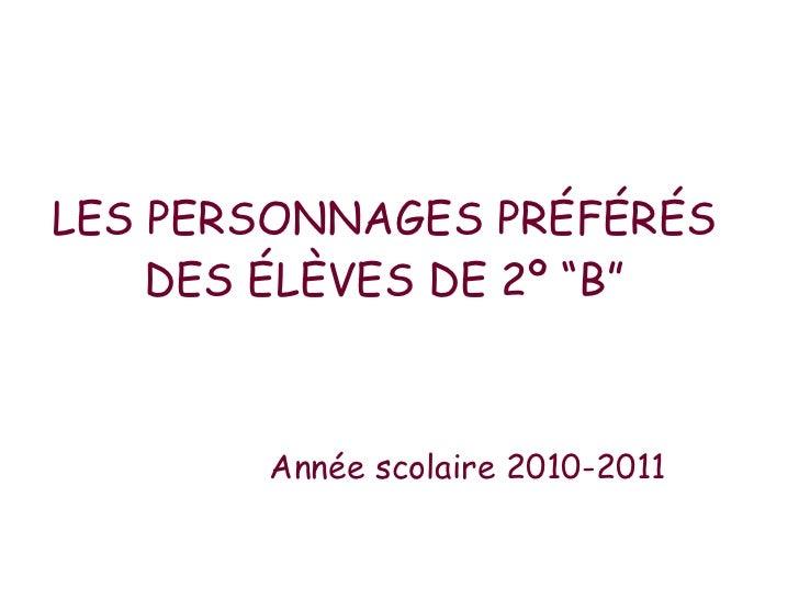 """LES PERSONNAGES PRÉFÉRÉS DES ÉLÈVES DE 2º """"B"""" Année scolaire 2010-2011"""