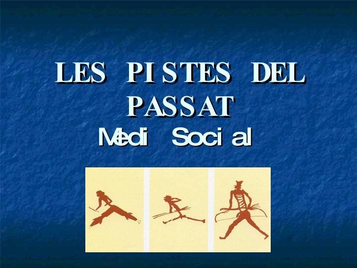 LES PISTES DEL PASSAT Medi Social
